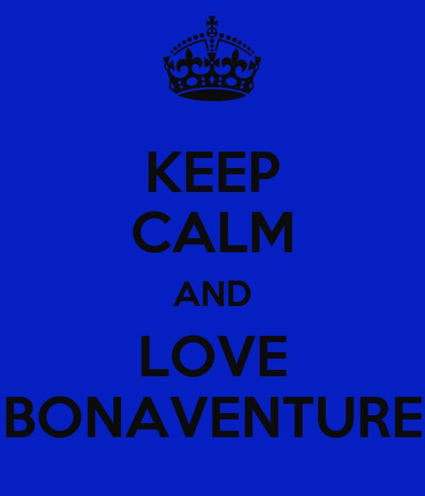 KEEP CALM AND LOVE BONAVENTURE