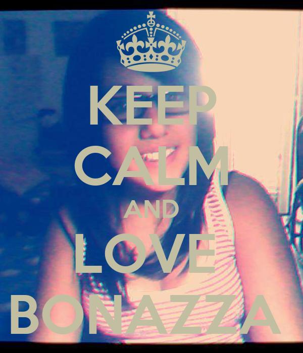 KEEP CALM AND LOVE  BONAZZA