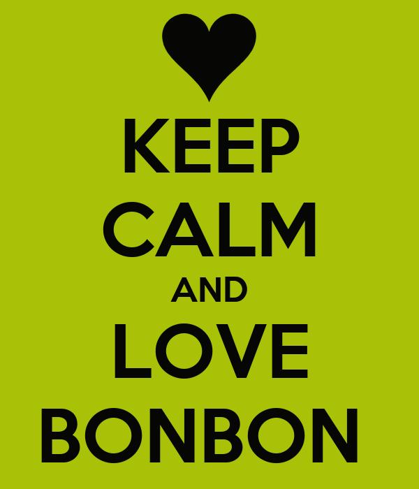 KEEP CALM AND LOVE BONBON
