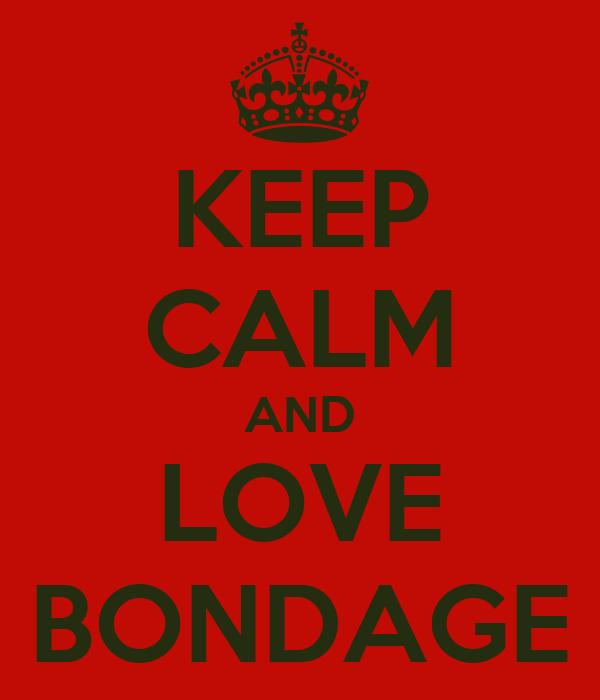 KEEP CALM AND LOVE BONDAGE