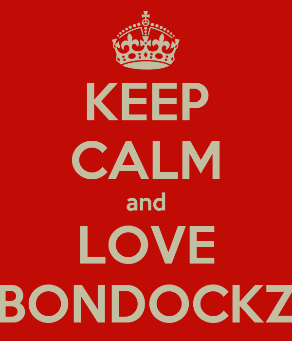 KEEP CALM and LOVE BONDOCKZ