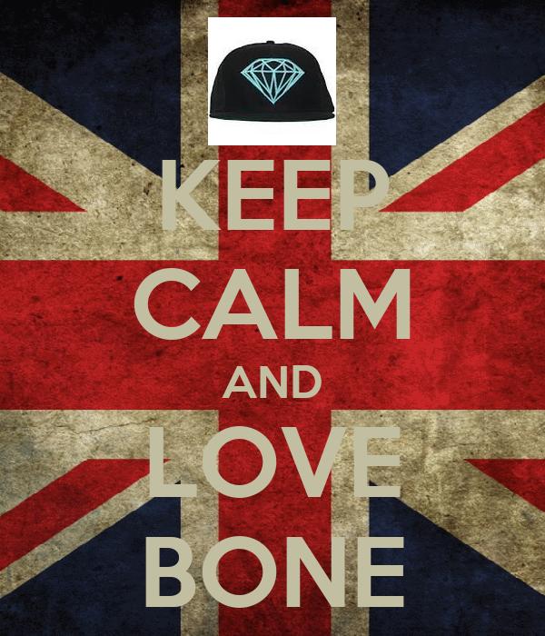 KEEP CALM AND LOVE BONE