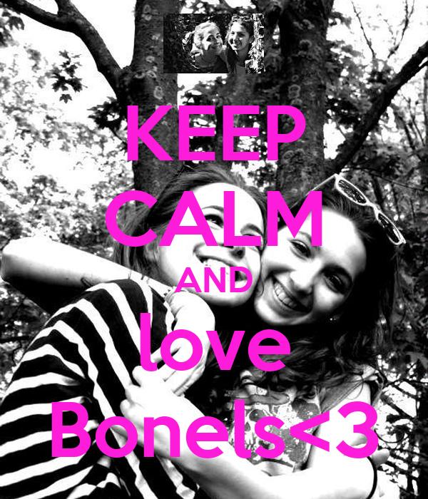 KEEP CALM AND love Bonels<3