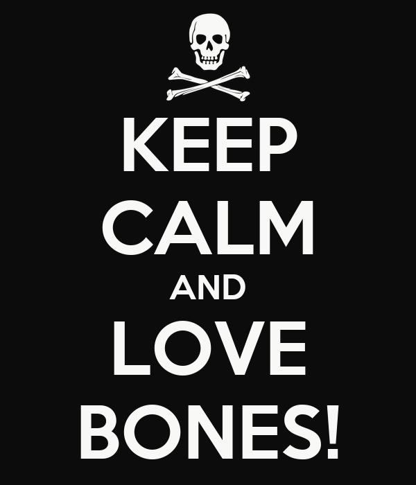 KEEP CALM AND LOVE BONES!