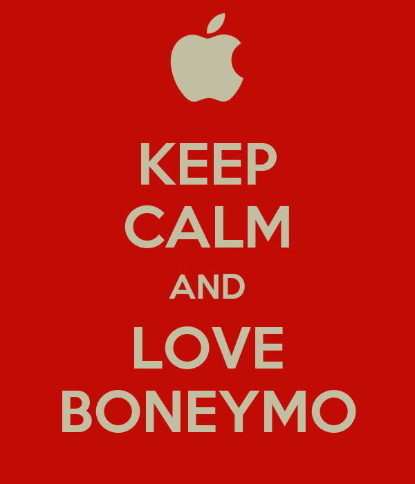 KEEP CALM AND LOVE BONEYMO