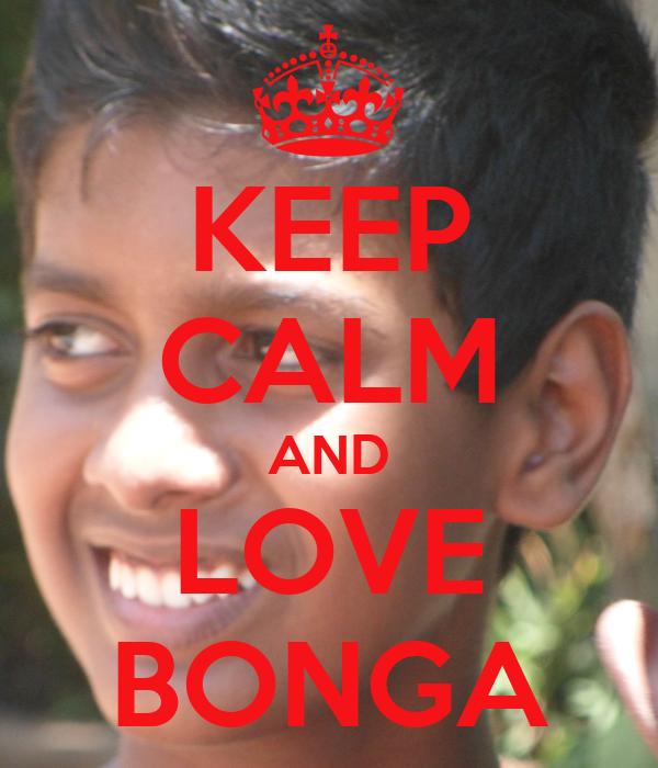 KEEP CALM AND LOVE BONGA