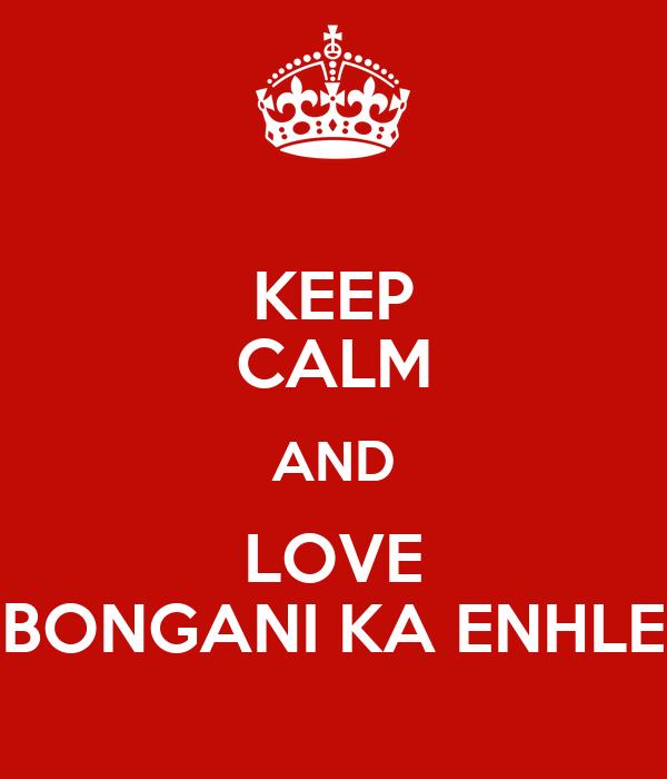 KEEP CALM AND LOVE BONGANI KA ENHLE