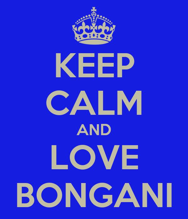 KEEP CALM AND LOVE BONGANI