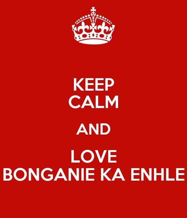 KEEP CALM AND LOVE BONGANIE KA ENHLE