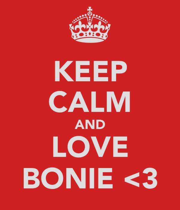 KEEP CALM AND LOVE BONIE <3