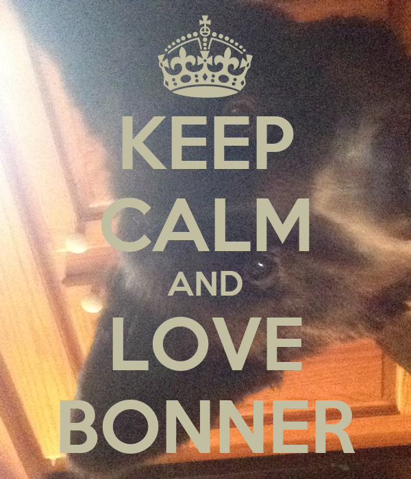 KEEP CALM AND LOVE BONNER
