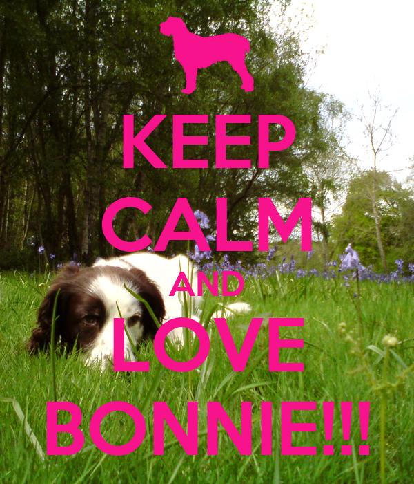 KEEP CALM AND LOVE BONNIE!!!