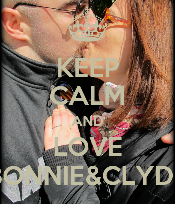 KEEP CALM AND LOVE BONNIE&CLYDE