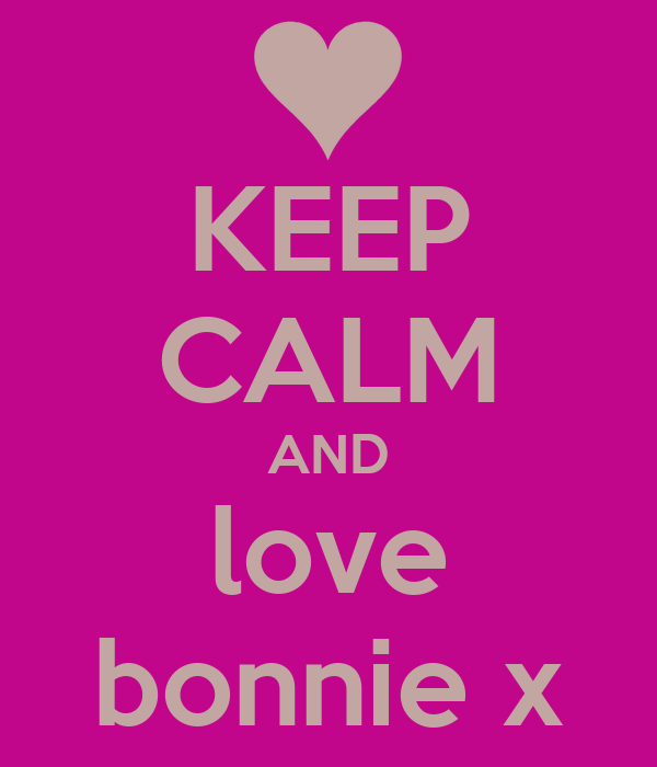 KEEP CALM AND love bonnie x