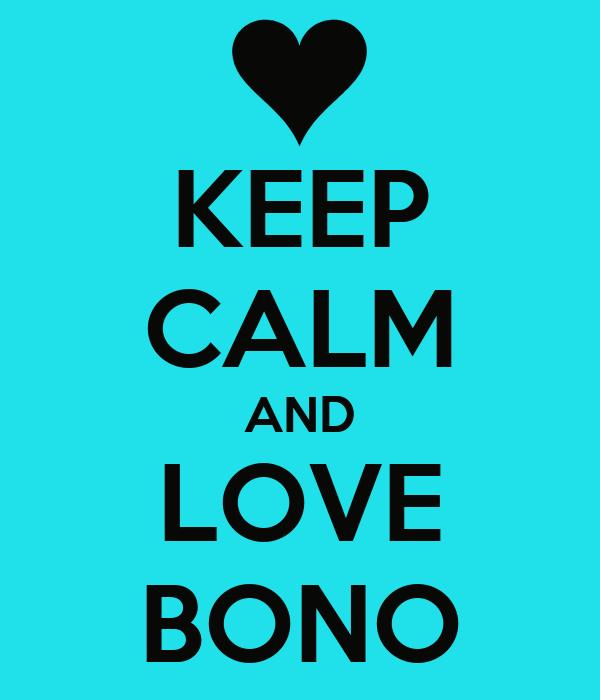 KEEP CALM AND LOVE BONO