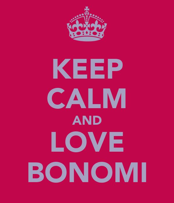 KEEP CALM AND LOVE BONOMI