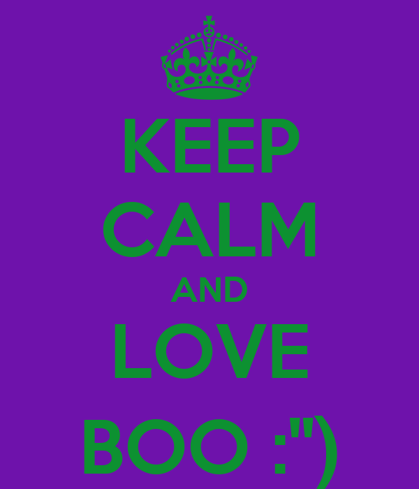 "KEEP CALM AND LOVE BOO :"")"