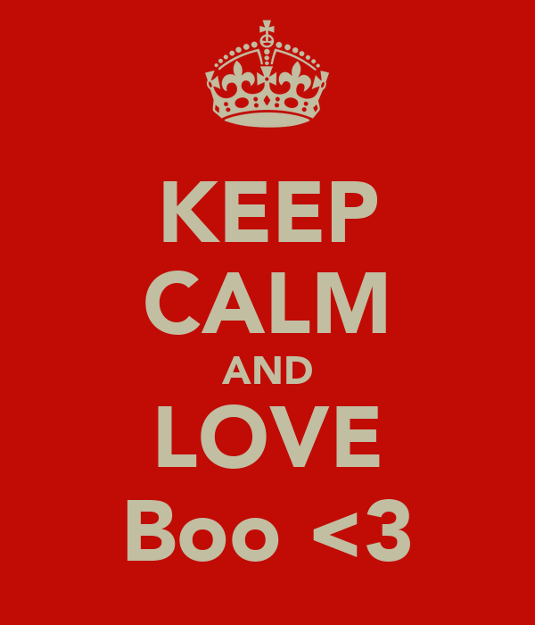 KEEP CALM AND LOVE Boo <3