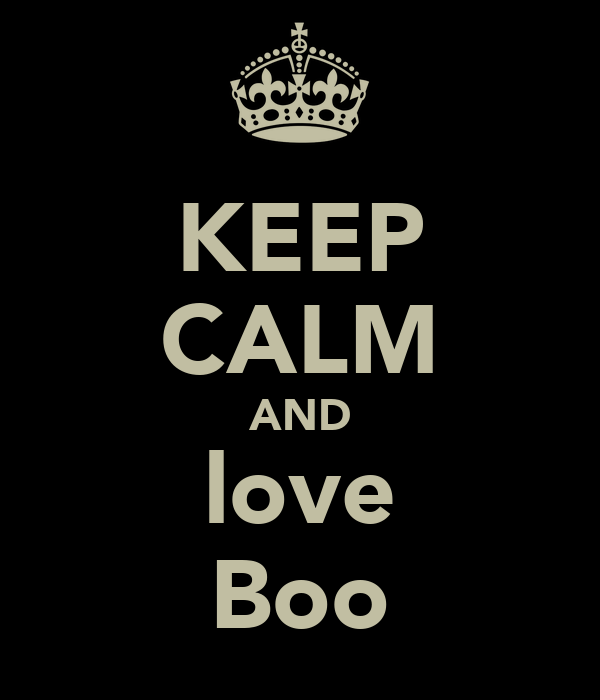 KEEP CALM AND love Boo