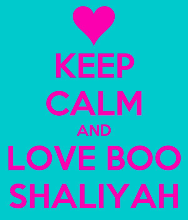 KEEP CALM AND LOVE BOO SHALIYAH