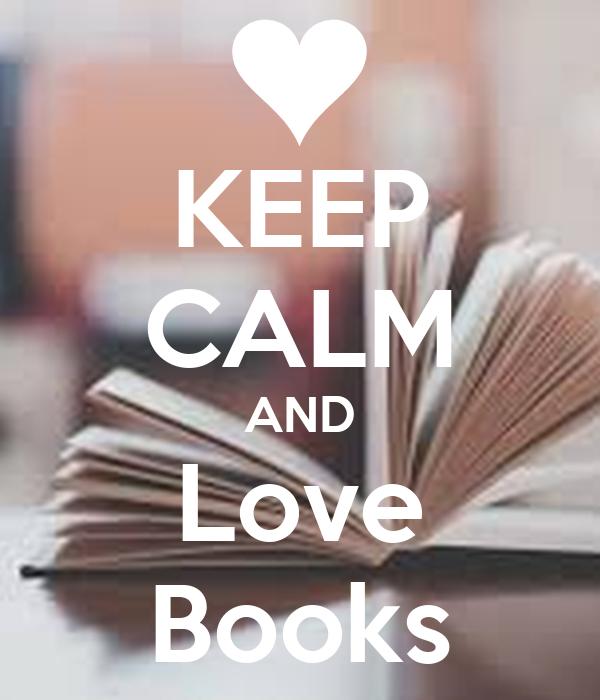 KEEP CALM AND Love Books