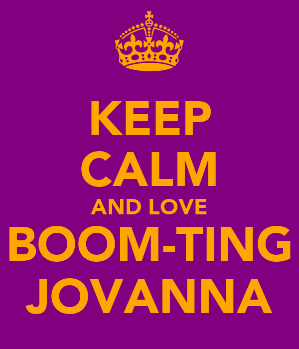 KEEP CALM AND LOVE BOOM-TING JOVANNA