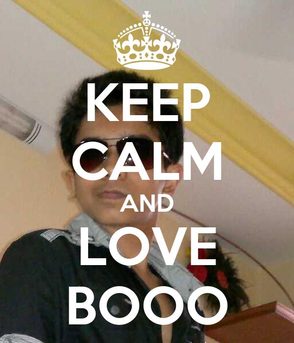 KEEP CALM AND LOVE BOOO