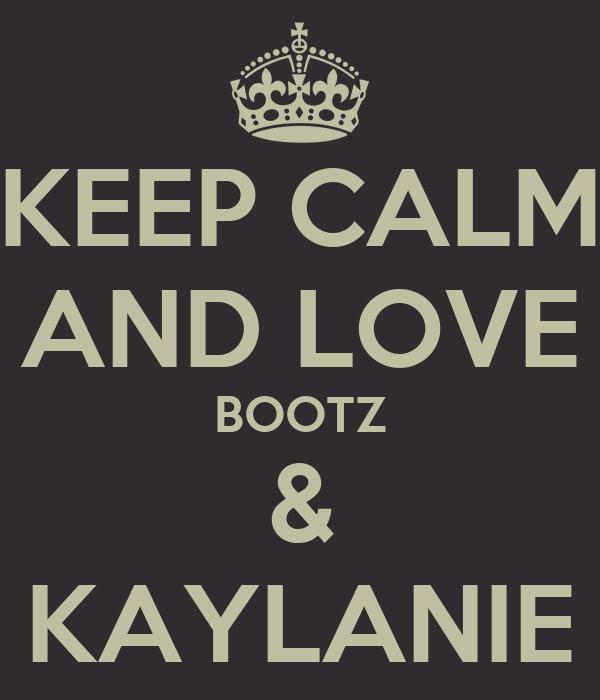 KEEP CALM AND LOVE BOOTZ & KAYLANIE