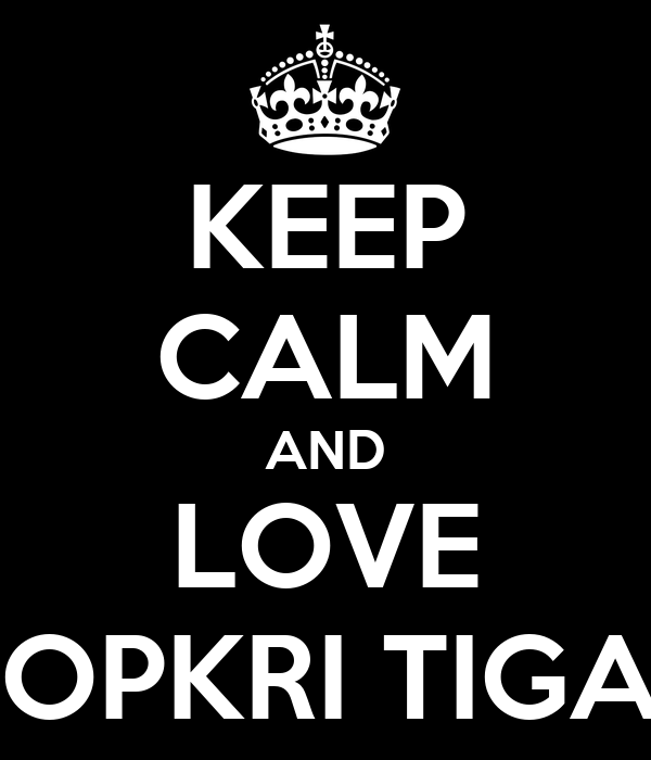 KEEP CALM AND LOVE BOPKRI TIGA !
