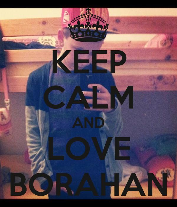 KEEP CALM AND LOVE BORAHAN