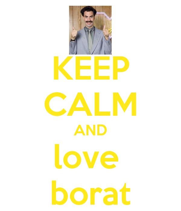 KEEP CALM AND love  borat