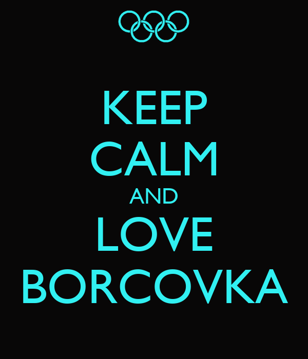 KEEP CALM AND LOVE BORCOVKA