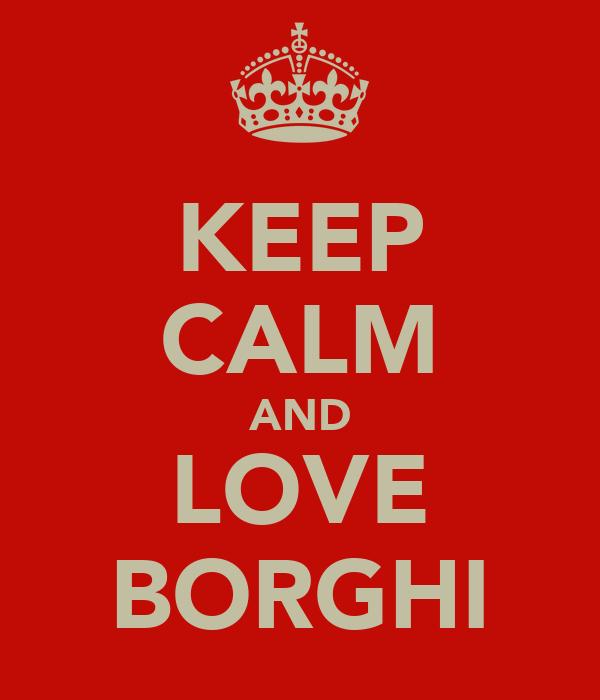 KEEP CALM AND LOVE BORGHI