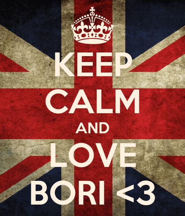KEEP CALM AND LOVE BORI <3