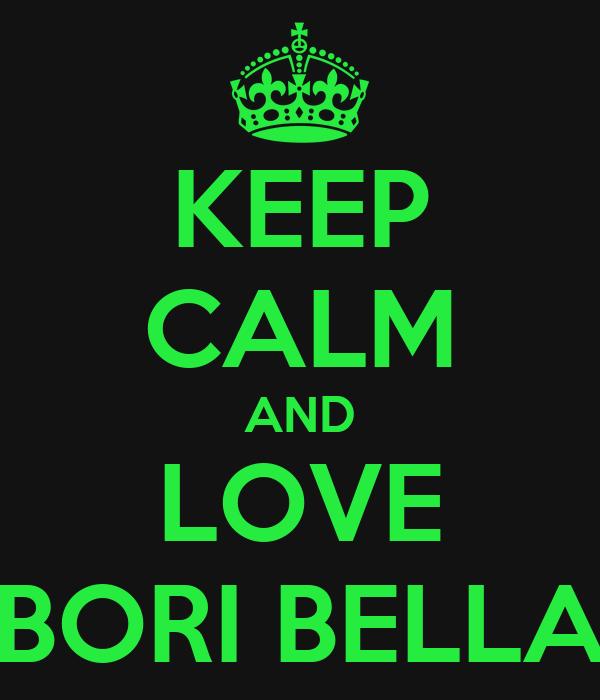 KEEP CALM AND LOVE BORI BELLA