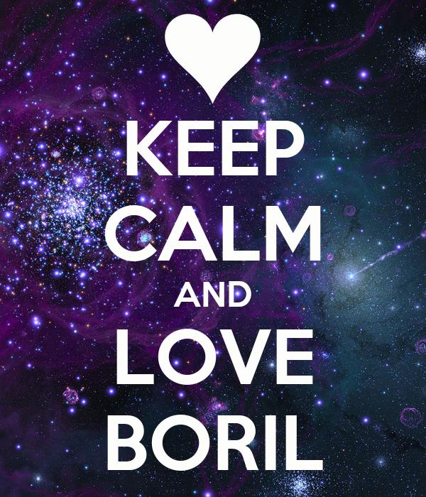 KEEP CALM AND LOVE BORIL