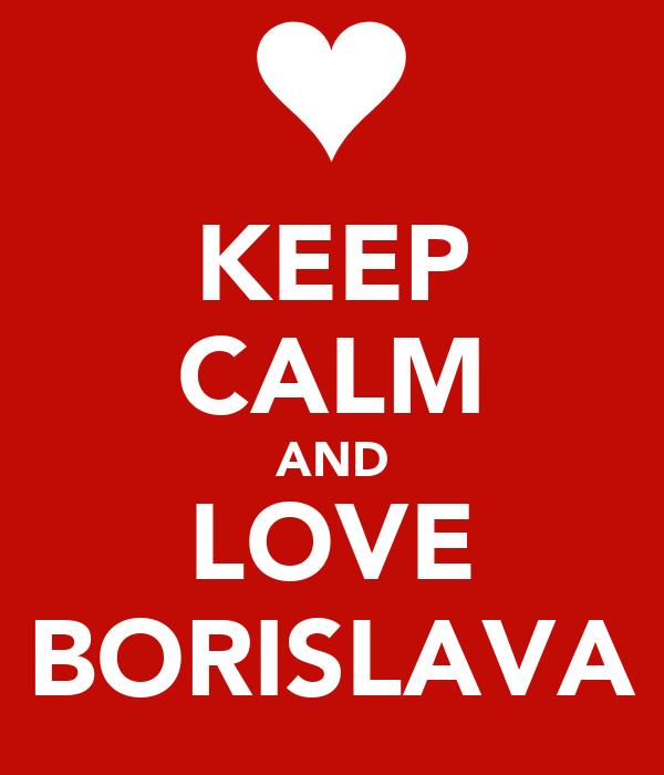 KEEP CALM AND LOVE BORISLAVA