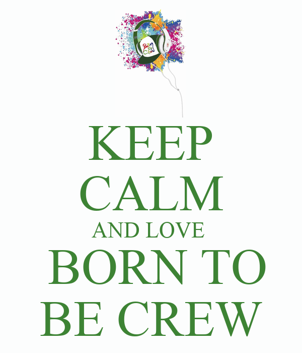 KEEP CALM AND LOVE   BORN TO BE CREW