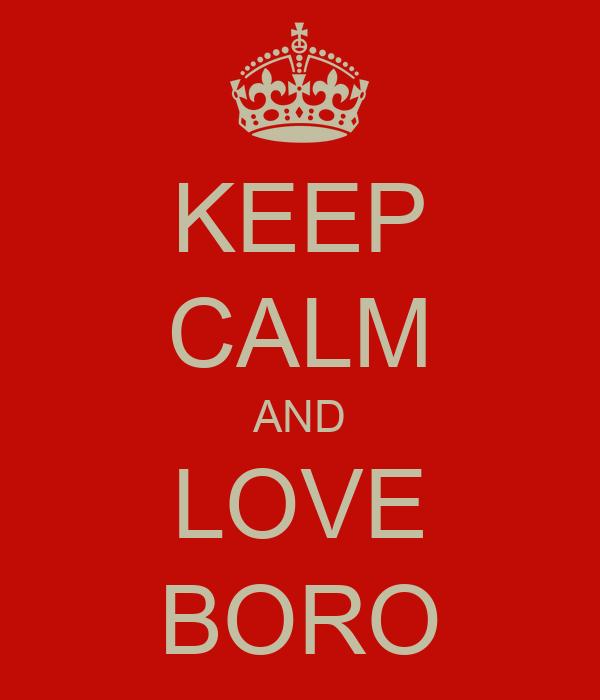 KEEP CALM AND LOVE BORO