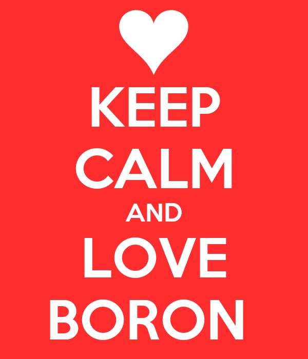 KEEP CALM AND LOVE BORON