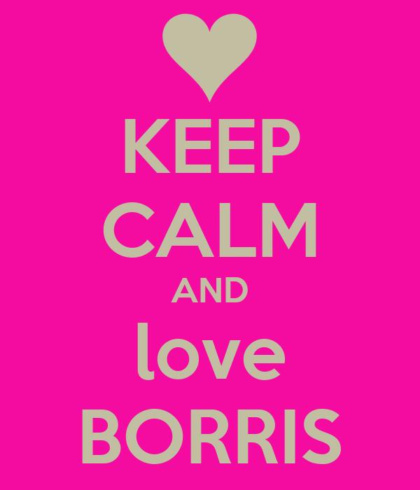 KEEP CALM AND love BORRIS