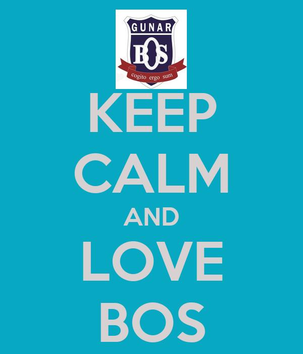 KEEP CALM AND LOVE BOS
