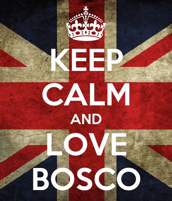 KEEP CALM AND LOVE BOSCO