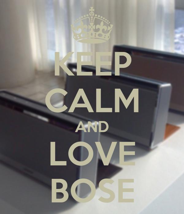 KEEP CALM AND LOVE BOSE
