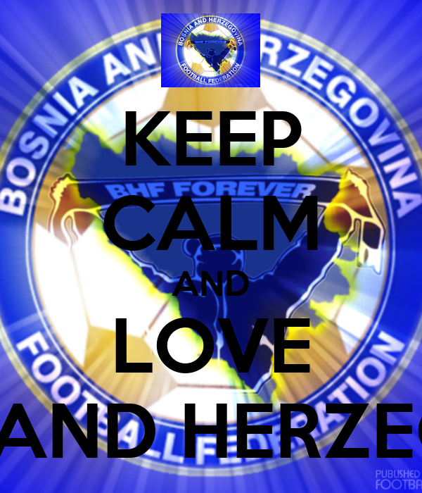 KEEP CALM AND LOVE BOSNA AND HERZEGOVINA