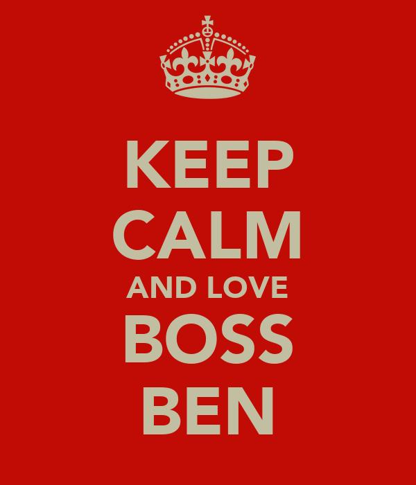 KEEP CALM AND LOVE BOSS BEN