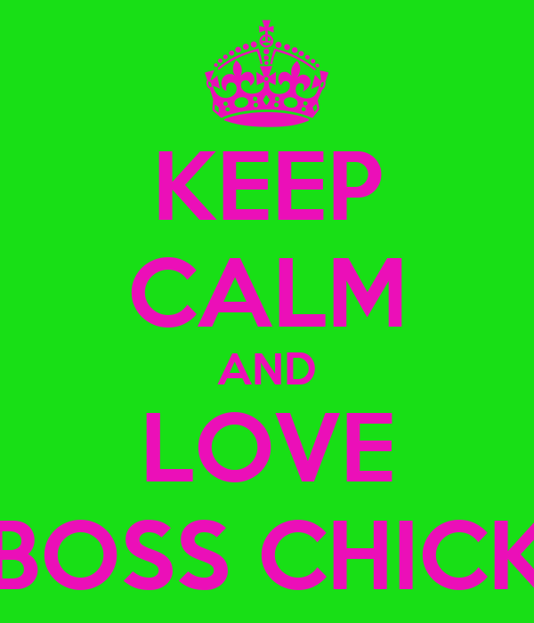 KEEP CALM AND LOVE BOSS CHICK