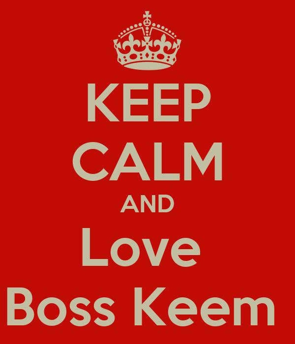 KEEP CALM AND Love  Boss Keem