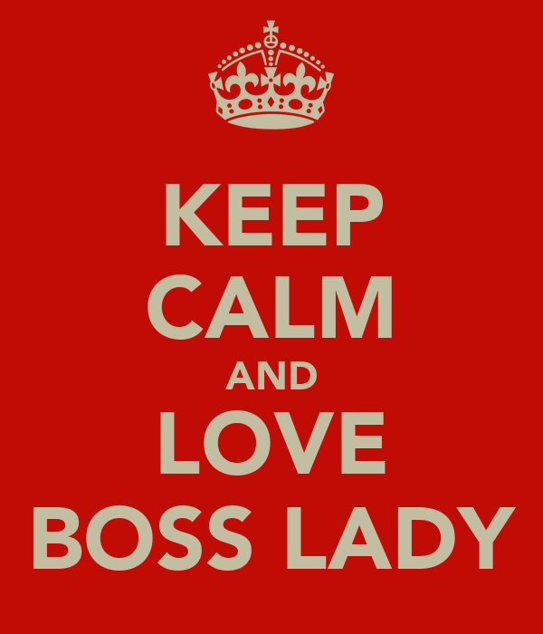 KEEP CALM AND LOVE BOSS LADY