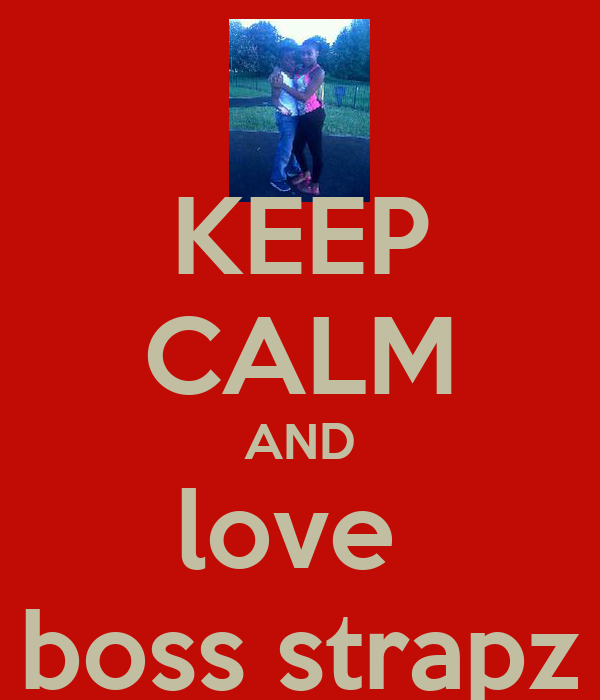 KEEP CALM AND love  boss strapz